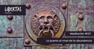 La puerta al nivel de la abundancia (#127) - agustinblanco.com