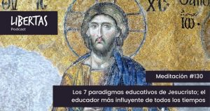 #130 Los 7 paradigmas educativos de Jesucristo; el educador más influyente de todos los tiempos - agustinblanco.com