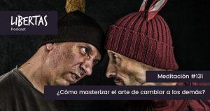 ¿Cómo masterizar el arte de cambiar a los demás? (#131) - agustinblanco.com
