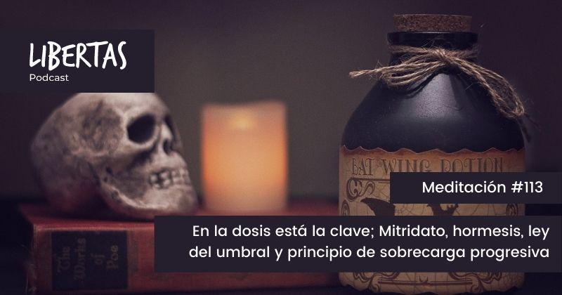 En la dosis está la clave; Mitridato, hormesis, ley del umbral y principio de sobrecarga progresiva (#113)- agustinblanco.com