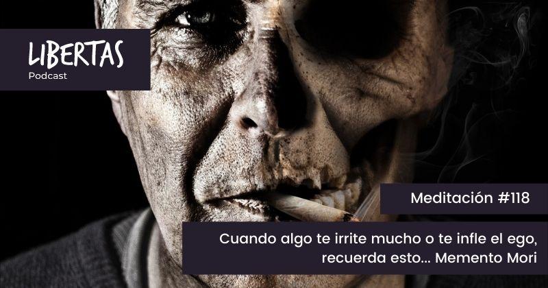 Cuando algo te irrite mucho o te infle el ego, recuerda esto... Memento Mori (#118) - agustinblanco.com