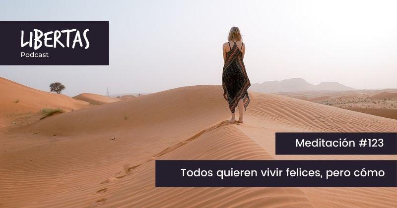 Todos quieren vivir felices, pero cómo (#123) - agustinblanco.com