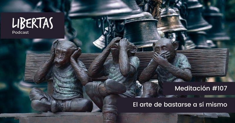 El arte de bastarse a sí mismo (#107) - agustinblanco.com