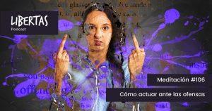 Cómo actuar ante las ofensas (#106) - agustinblanco.com