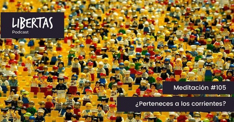 ¿Perteneces a los corrientes? (#105) - agustinblanco.com