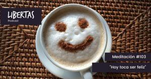 Hoy toca ser feliz (#103) - agustinblanco.com