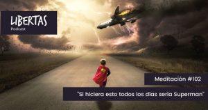 """""""Si hiciera esto todos los días sería Superman"""" (#102) - agustinblanco.com"""