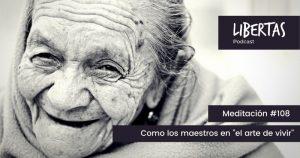 """Como los maestros en """"el arte de vivir"""" (#108) - agustinblanco.com"""