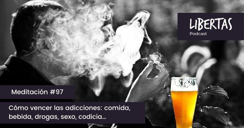 Cómo vencer las adicciones: comida, bebida, drogas, sexo, codicia… (#97) - agustinblanco.com
