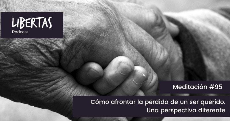Cómo afrontar la pérdida de un ser querido. Una perspectiva diferente (#95) - agustinblanco.com