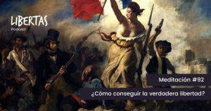 ¿Cómo conseguir la verdadera libertad? (#92) - agustinblanco.com