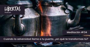 Cuando la adversidad llama a tu puerta, ¿en qué te transformas tú? (#134) - agustinblanco.com
