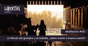 La fábula del granjero y el caballo. ¿Mala suerte o buena suerte? (#133)- agustinblanco.com