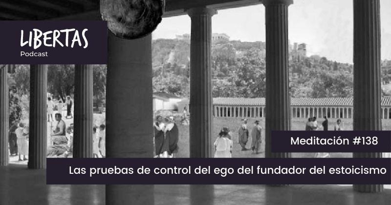Las pruebas de control del ego del fundador del estoicismo (#138) - agustinblanco.com