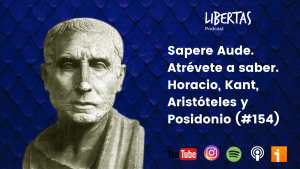 Sapere Aude. Atrévete a saber. Horacio, Kant, Aristóteles y Posidonio (#154)